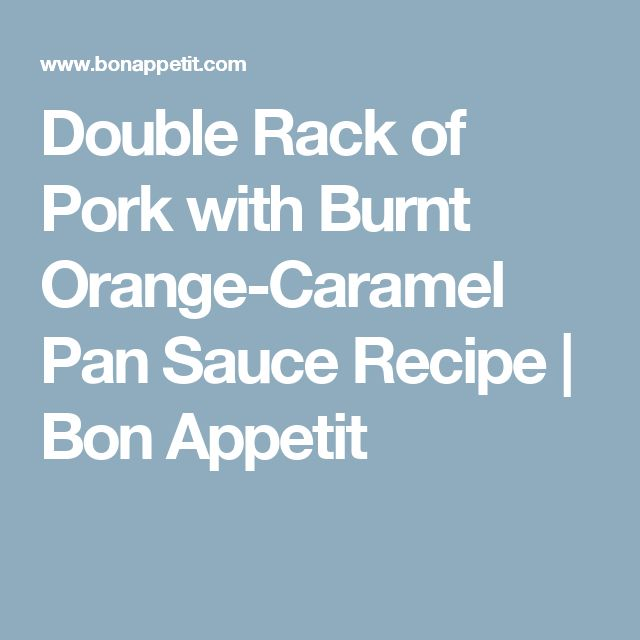 Double Rack of Pork with Burnt Orange-Caramel Pan Sauce Recipe | Bon ...