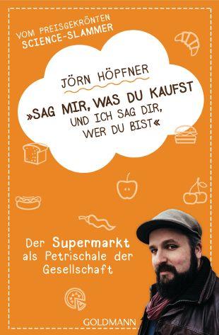 """Balsamico-Chips oder Riesensalami? Was unser Einkauf über uns verrät, erklärt Jörn Höpfner in seinem Buch """"Sag mir, was du kaufst, und ich sag dir, wer du bist"""""""