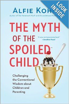 "Want to read: The Myth of the Spoiled Child: Challenging the Conventional Wisdom about Children and Parenting: Alfie Kohn ""Somehow, deeply conservative assumptions about how children behave and how parents raise them have become the conventional wisdom in our society. It's widely assumed that parents are both permissive and overprotective, unable to set limits and afraid to let their kids fail...."""