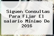 http://tecnoautos.com/wp-content/uploads/imagenes/tendencias/thumbs/siguen-consultas-para-fijar-el-salario-minimo-de-2016.jpg Salario Minimo 2016. Siguen consultas para fijar el salario mínimo de 2016, Enlaces, Imágenes, Videos y Tweets - http://tecnoautos.com/actualidad/salario-minimo-2016-siguen-consultas-para-fijar-el-salario-minimo-de-2016/