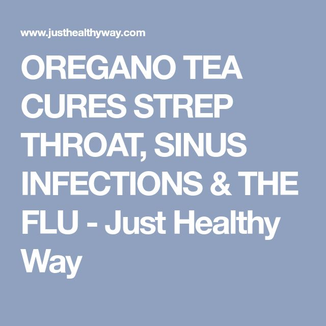 OREGANO TEA CURES STREP THROAT, SINUS INFECTIONS & THE FLU - Just Healthy Way
