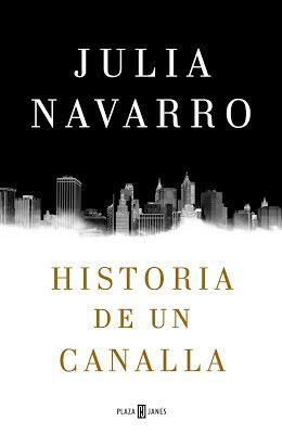 Pero Qué Locura de Libros.: HISTORIA DE UN CANALLA  / Julia Navarro