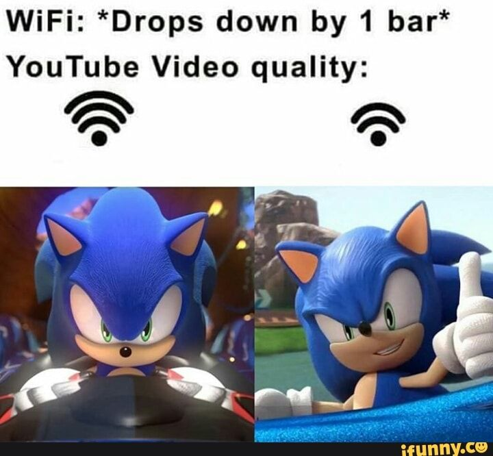 Wifi Drops Down By 1 Bar Youtube Video Quality Ifunny In 2021 Sonic Funny Video Game Quotes Funny Memes