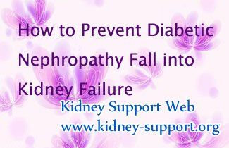 How to prevent Diabetic Nephropathy fall into kidney failure ? Diabetic Nephropathy is caused by diabetes, if controlled ineffectively, Diabetic Nephropathy will aggravate into kidney failure progressively. To prevent this tragedy, patients should take effective treatments to cure Diabetic Nephropathy.