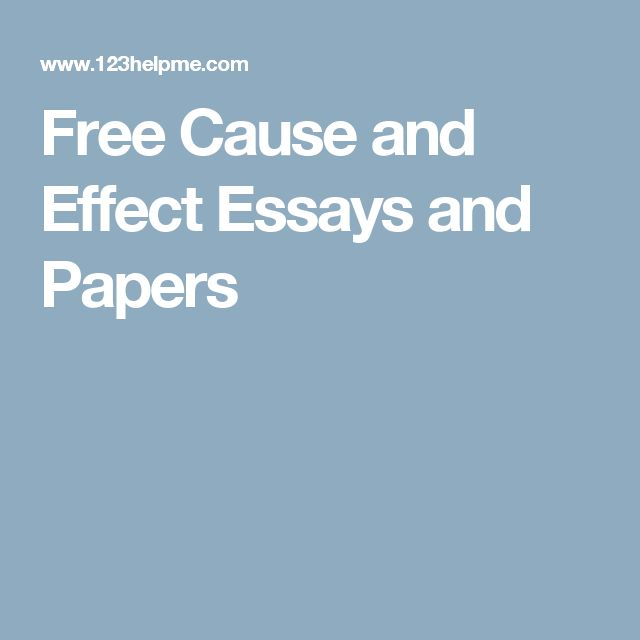 the best cause and effect essay ideas essay cause and effect essays and papers