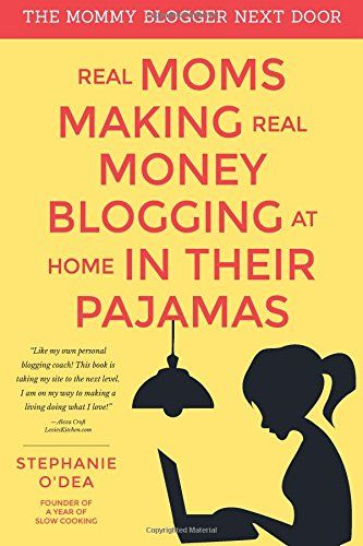 Real Moms Making Real Money Blogging At Home In Their Pajamas (The Mommy Blogger Next Door) (Volume 1) by Stephanie O'Dea