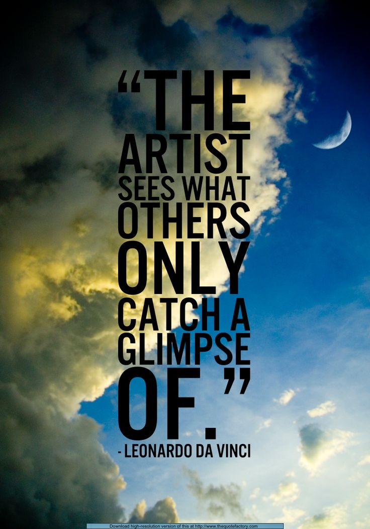The artist sees what others only catch a glimpse of. ~  Leonardo da Vinci #quote