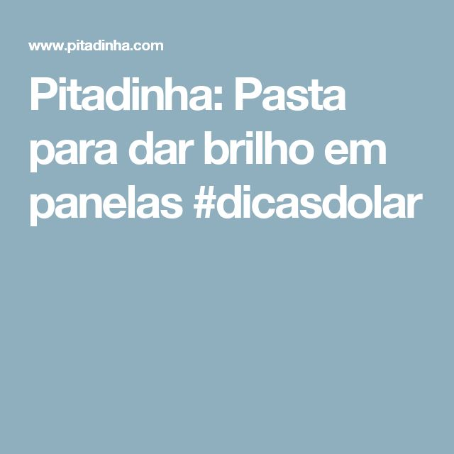 Pitadinha: Pasta para dar brilho em panelas #dicasdolar