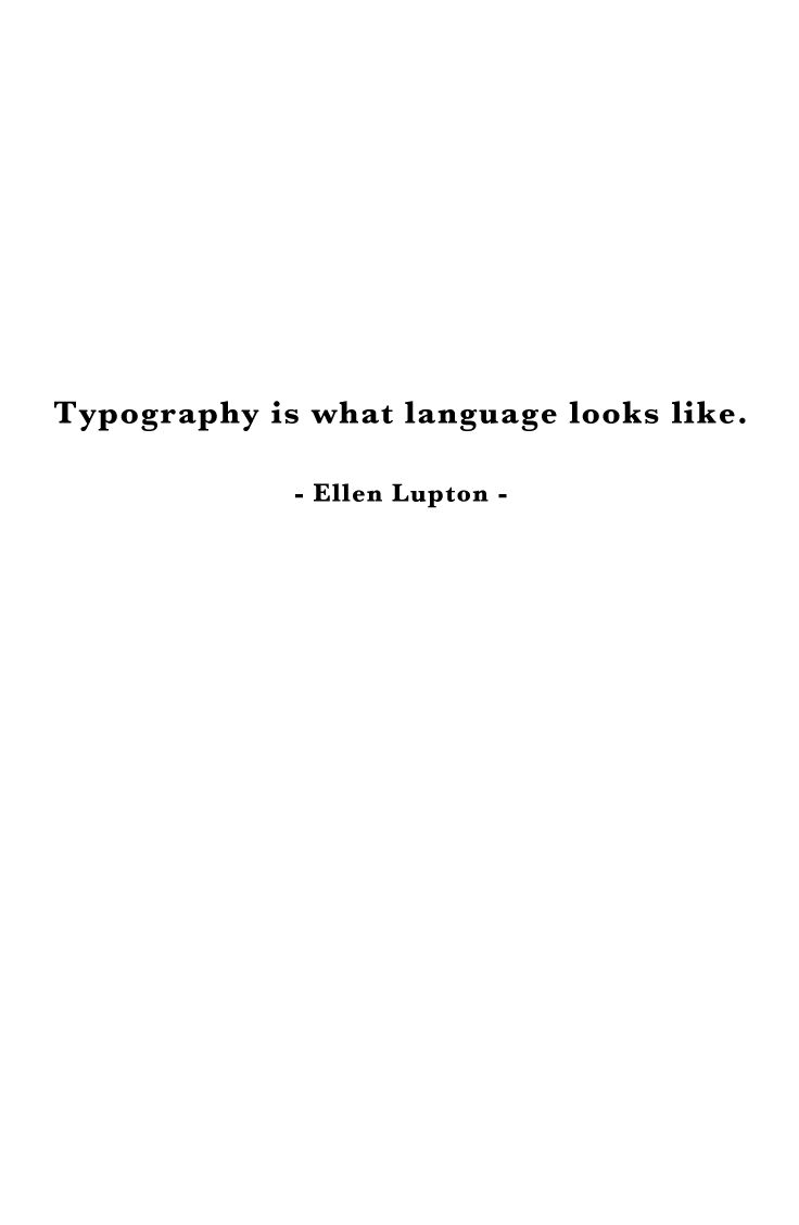 Typography is what language looks like.  | Ellen Lupton | Baskerville |