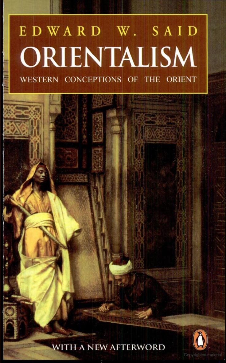 said and orientalism Orientalism, according to said, is but a construct of imperialism orientalism then is that body of knowledge that, when created through a web of intertextuality by occidental writers, consolidates the question of power.