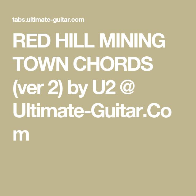 RED HILL MINING TOWN CHORDS (ver 2) by U2 @ Ultimate-Guitar.Com