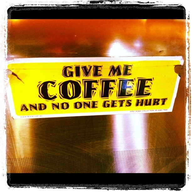 GIVE ME COFFEE and no-one gets hurt ... as seen at Well Connected Cafe #Glebe