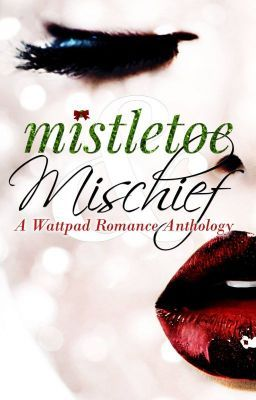 Mistletoe and Mischief (A Wattpad Romance Anthology) - Christmas Kisses and Puppy Wishes #wattpad #short-story