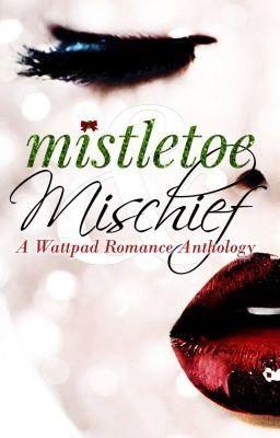 "Read ""Mistletoe and Mischief (A Wattpad Romance Anthology) - MISTLETOE AND MISCHIEF AUTHORS"" #wattpad #short-story"