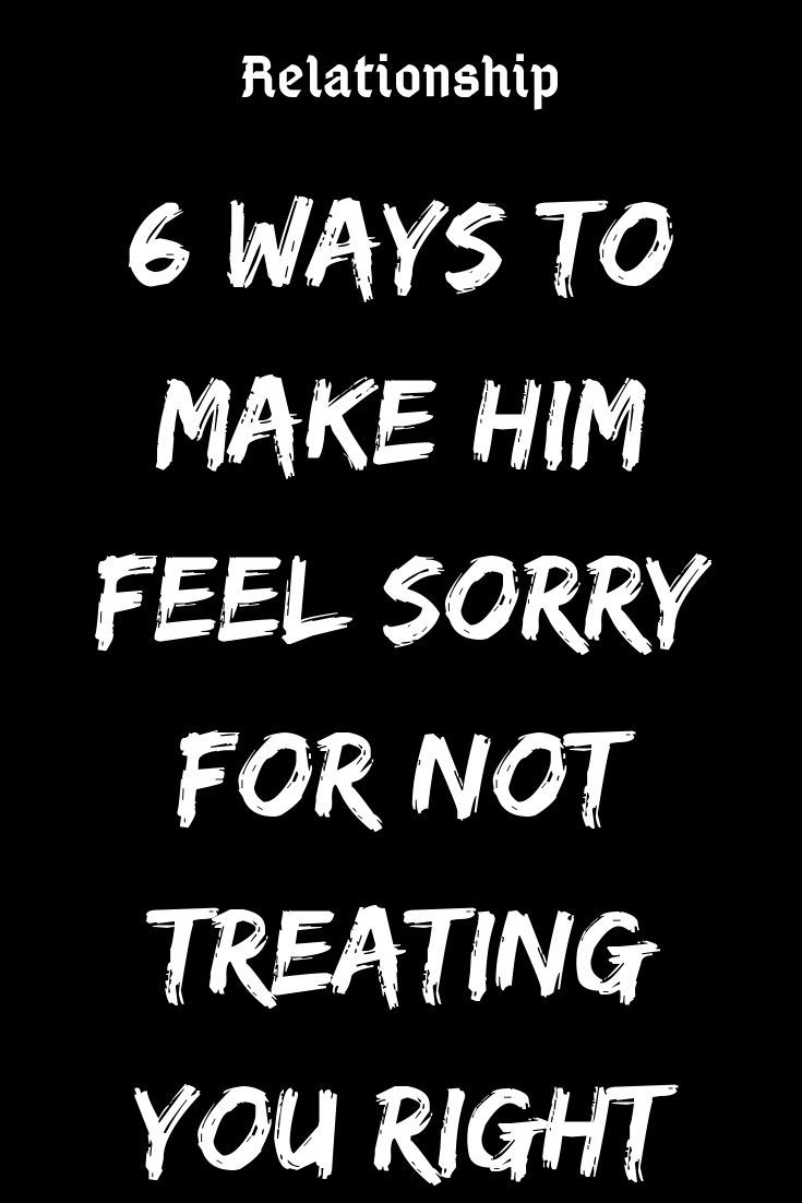 6 Ways To Make Him Feel Sorry For Not Treating You Right Believefeed Feeling Unwanted Quotes Silent Treatment Quotes Unwanted Quotes