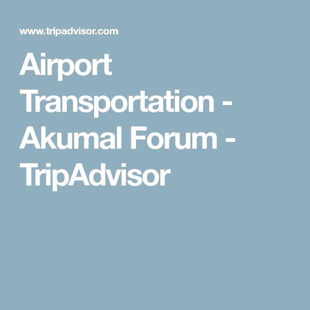 Airport Transportation - Akumal Forum - TripAdvisor