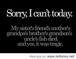 """""""I'm sorry, I can't today because...""""  LOL! I am totally going to start using excuses like this when I can't do things due to my health. #Spoonie"""