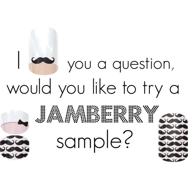 I mustache you a question, would you like to try a Jamberry sample? ddembiec.jamberrynails.net
