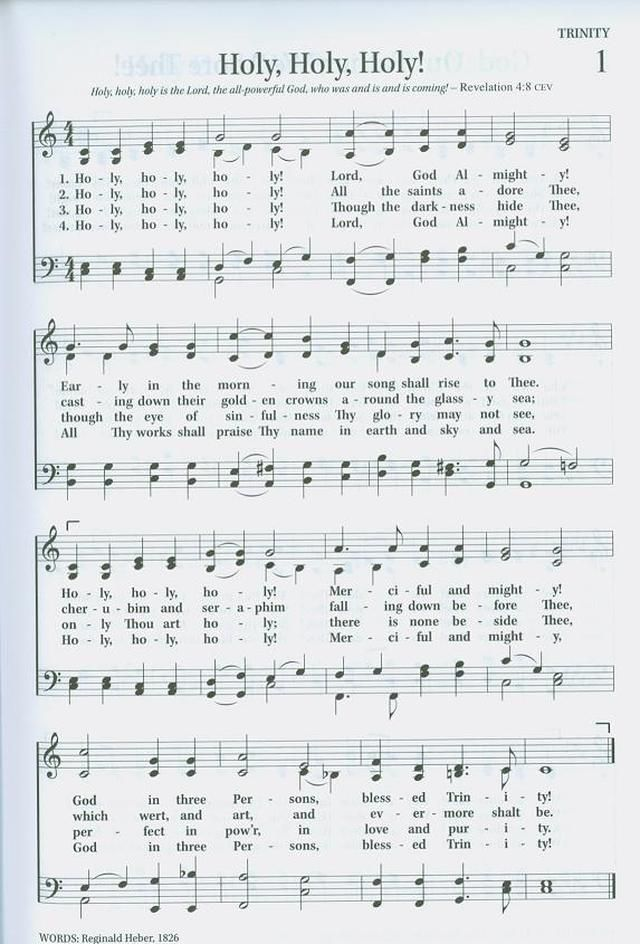 Holy, holy, holy! Lord God Almighty! Early in the morning our song shall rise to thee; holy, holy, holy! merciful and mighty, God in three persons, blessed Trinity!