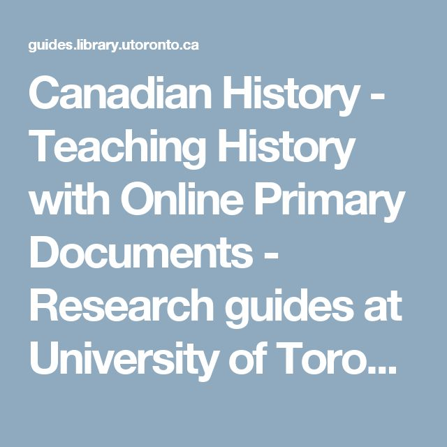 Canadian History - Teaching History with Online Primary Documents - Research guides at University of Toronto