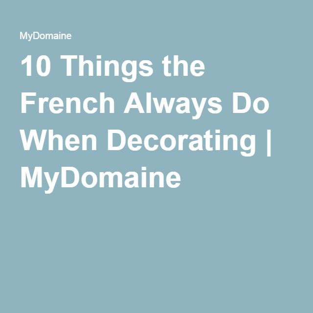 10 Things the French Always Do When Decorating | MyDomaine