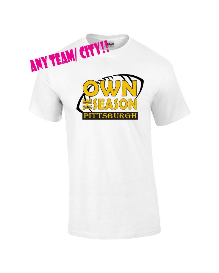 Funny football fan shirt.  ANY TEAM/CITY!! Own the season. Pittsburgh football.  Love steelers football. Black and yellow. Pink Pig Printing by PinkPigPrinting on Etsy