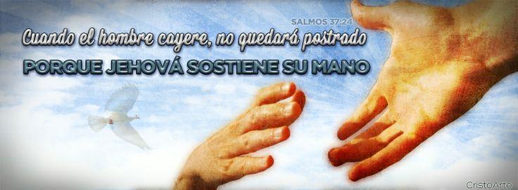 """""""Cuando el hombre cayere, no quedará postrado, porque Jehová sostiene su mano."""" - Salmos 37:24 (Reina-Valera 1960). -  Portadas para Facebook - Facebook covers"""