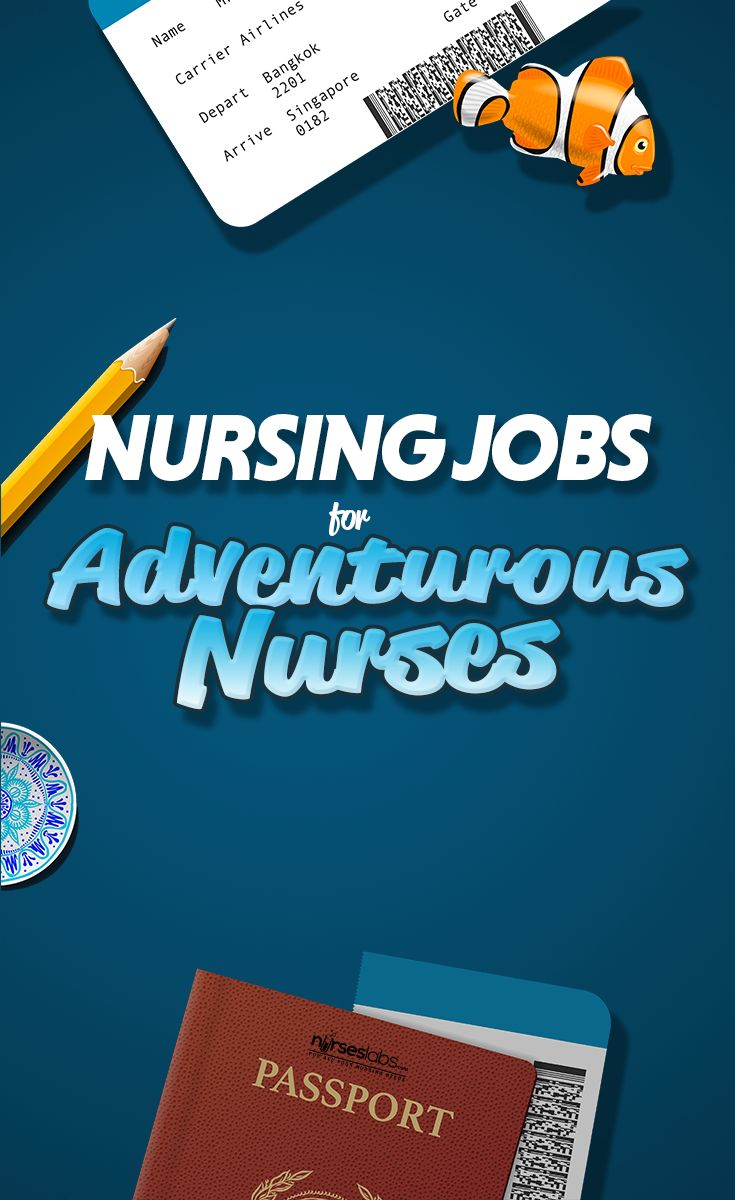5 Best Nursing Jobs for Adventurous Nurses  Life passes by and one day you might regret not being more adventurous while you were young.