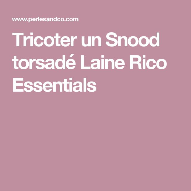 Tricoter un Snood torsadé Laine Rico Essentials