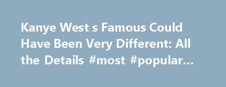 """Kanye West s Famous Could Have Been Very Different: All the Details #most #popular #quotes http://quote.remmont.com/kanye-west-s-famous-could-have-been-very-different-all-the-details-most-popular-quotes/  Kanye West's Famous Could Have Been Very Different: All the Details When the final version of the song hit the airwaves in February, the lyrics were altered. """"For all my Southside n—-s who know me best / I feel like me and Taylor might still have sex / Why, I made that bitch famous,"""" he […]"""