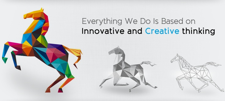 Everything we do is based on Innovative and Creative thinking