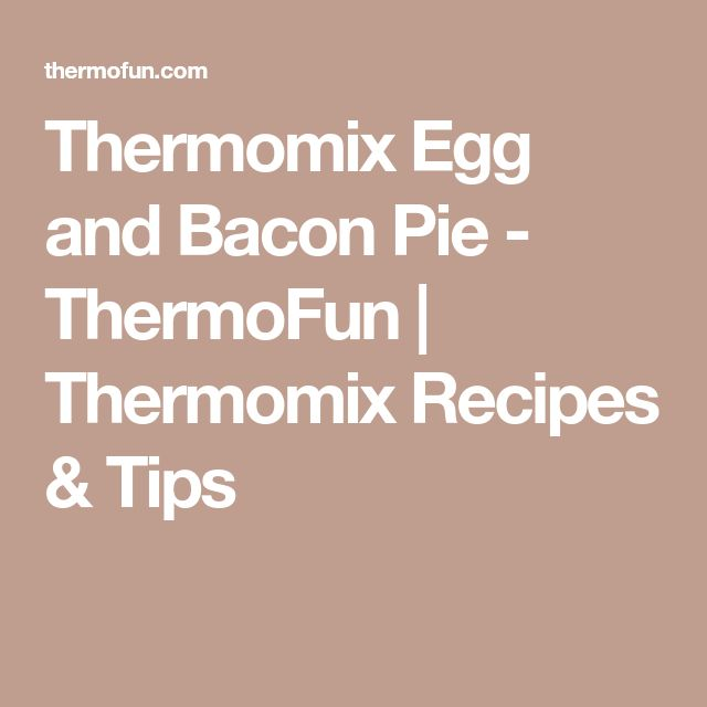 Thermomix Egg and Bacon Pie - ThermoFun | Thermomix Recipes & Tips