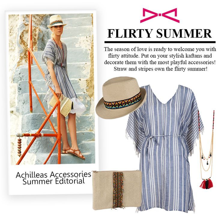 Flirt with summer! Kaftans and tunics are perfectly combined with straw choices and impressive accessories!   #achilleas_accessories