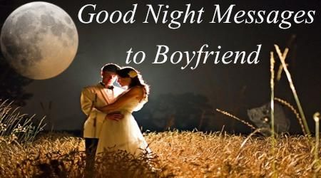 The good night wishes for boyfriend are written with love filled words which are chosen especially for the boyfriend. The wishes are sent to the boyfriend through romantic cards with good night wishes, through text messages on mobile or through emails for him.