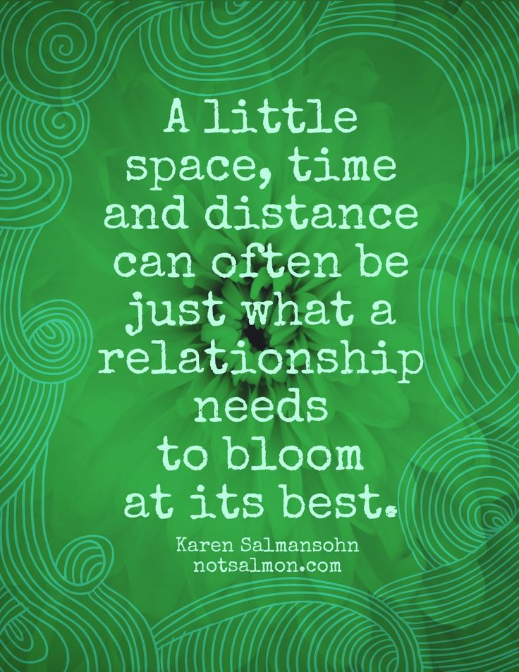 """A little space, time and distance can often be just what a relationship needs to bloom at its best."" www.notsalmon.com"