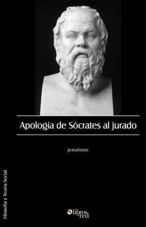 APOLOGÍA DE SÓCRATES AL JURADO - Jenofonte - Filosofía y Teoría Social - Ebook gratis