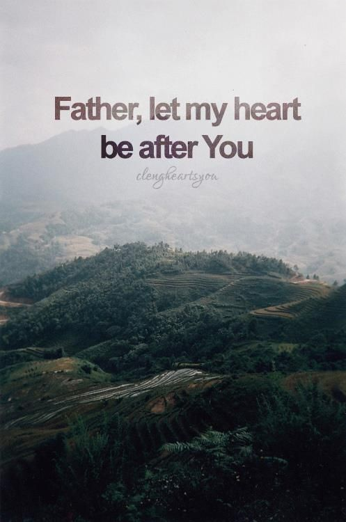 Father, let my heart be after you...ALWAYS!