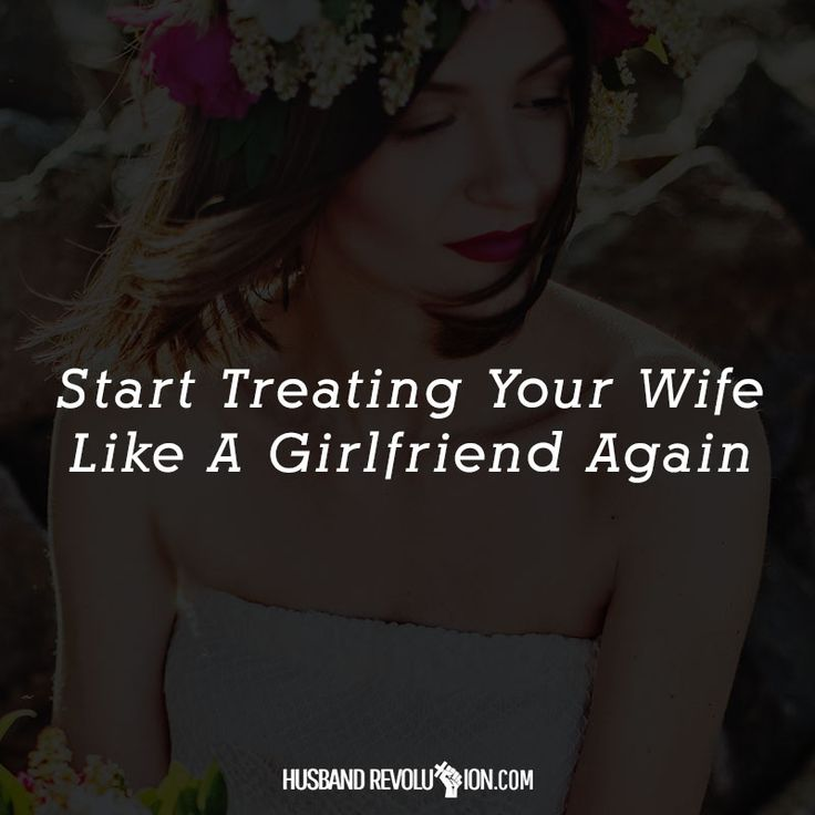 Start Treating Your Wife Like A Girlfriend Again