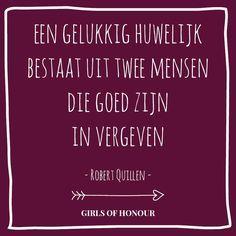 Een gelukkig huwelijk bestaat uit twee mensen die goed zijn in vergeven. - Robert Quillen // #quote // liefde // Girls of honour