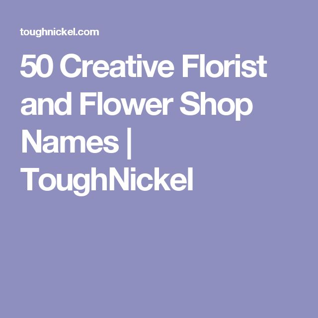 50 Creative Florist And Flower Shop Names