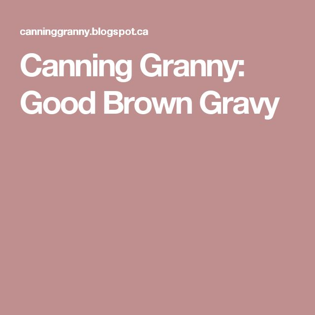 Canning Granny: Good Brown Gravy