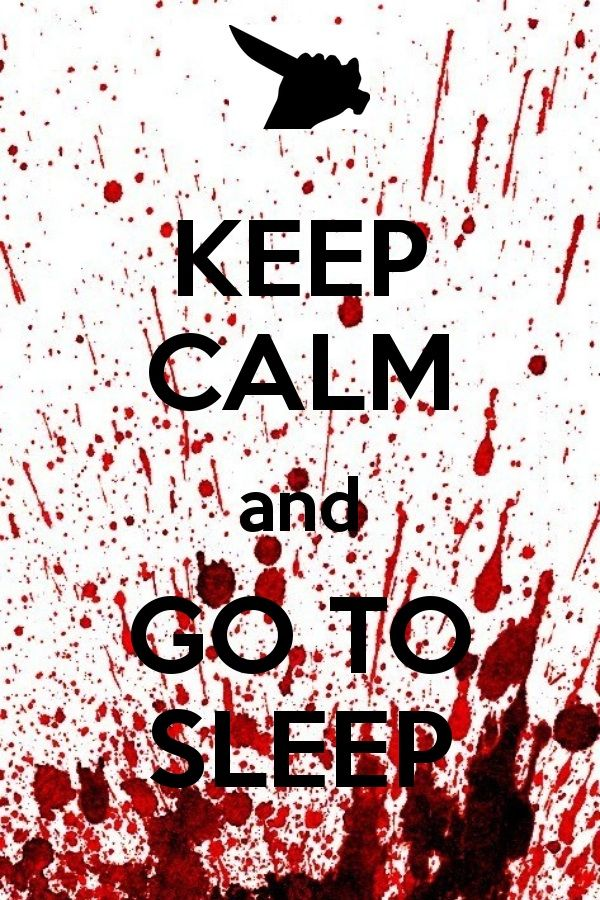 [Jeff the killer] keep calm and go. to. sleep.