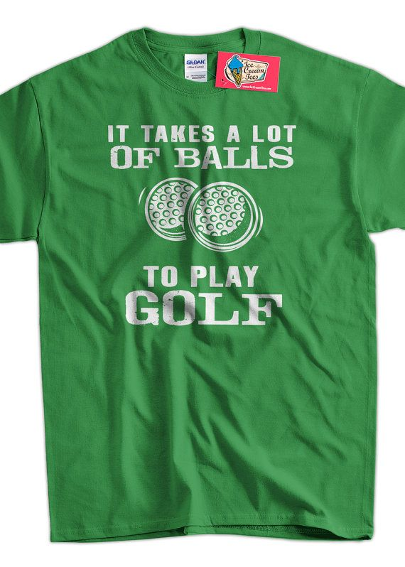 Funny Golf T-Shirt Golfing T-Shirt It Takes A Lot Of Balls To Play Golf