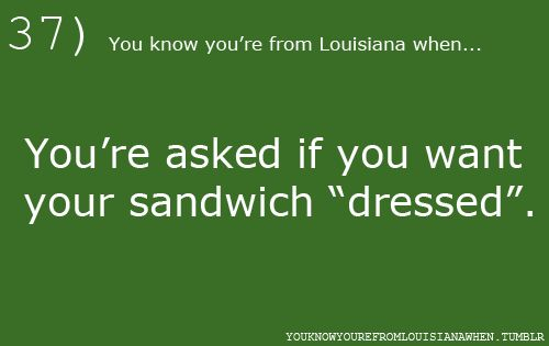 """I did NOT realize this wasn't a universal thing.  I recently said to someone I wanted my sandwich """"dressed"""" here in Kodiak, and the guy was all, """"What does that mean?""""  Haha."""