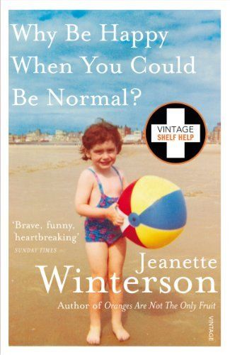 Why Be Happy When You Could Be Normal? by Jeanette Winterson, http://www.amazon.com.au/dp/B005EWDA7E/ref=cm_sw_r_pi_dp_PJEHwb0WNH3TY
