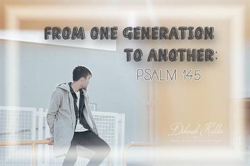 From One Generation to Another:  Psalm 145