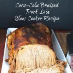 Coca-Cola Braised Pork Loin - Slow Cooker Recipe