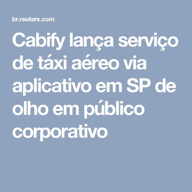 Cabify lança serviço de táxi aéreo via aplicativo em SP de olho em público corporativo