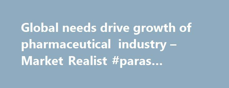 Global needs drive growth of pharmaceutical industry – Market Realist #paras #pharma http://pharmacy.remmont.com/global-needs-drive-growth-of-pharmaceutical-industry-market-realist-paras-pharma/  #pharmaceutical industry growth # Global needs drive growth of pharmaceutical industry Aging population Worldwide, the average human life span has increased substantially over the last few decades. However, more infections and diseases have come along with this longevity growth. This has led to…