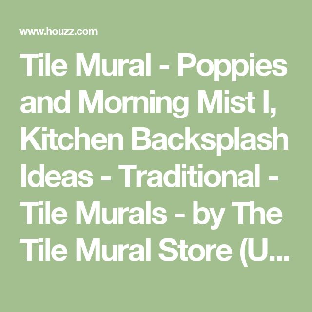 Tile Mural - Poppies and Morning Mist I, Kitchen Backsplash Ideas - Traditional - Tile Murals - by The Tile Mural Store (USA)